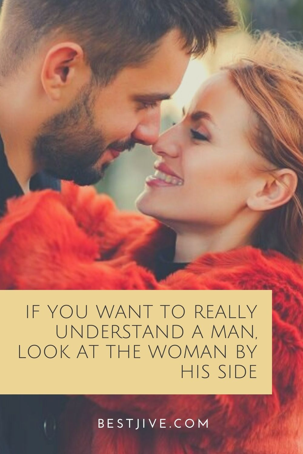 If you want to really understand a man, look at the woman by his side